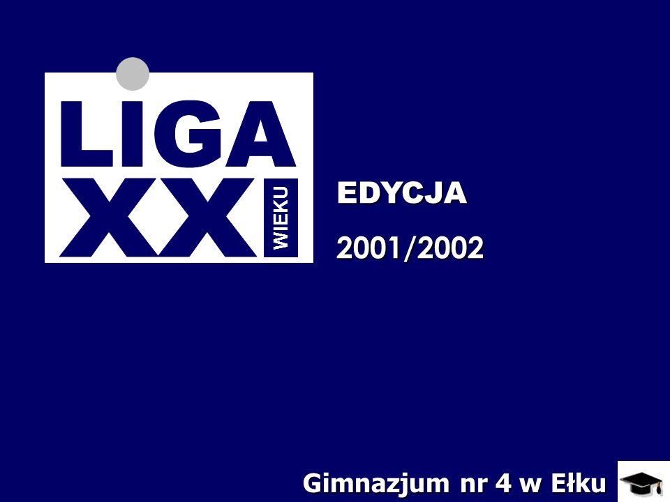 LIGA EDYCJA 2001/2002 XX WIEKU Gimnazjum nr 4 w Ełku