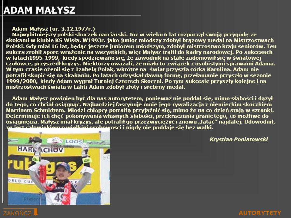 ADAM MAŁYSZ ZAKOŃCZ AUTORYTETY Adam Małysz (ur. 3.12.1977r.)