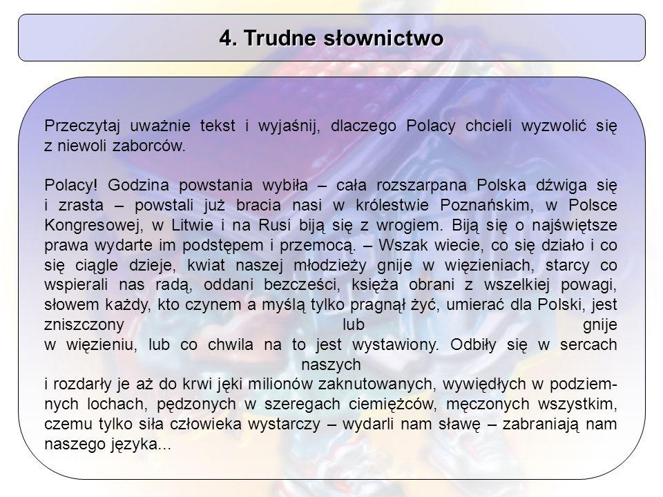4. Trudne słownictwo Przeczytaj uważnie tekst i wyjaśnij, dlaczego Polacy chcieli wyzwolić się z niewoli zaborców.