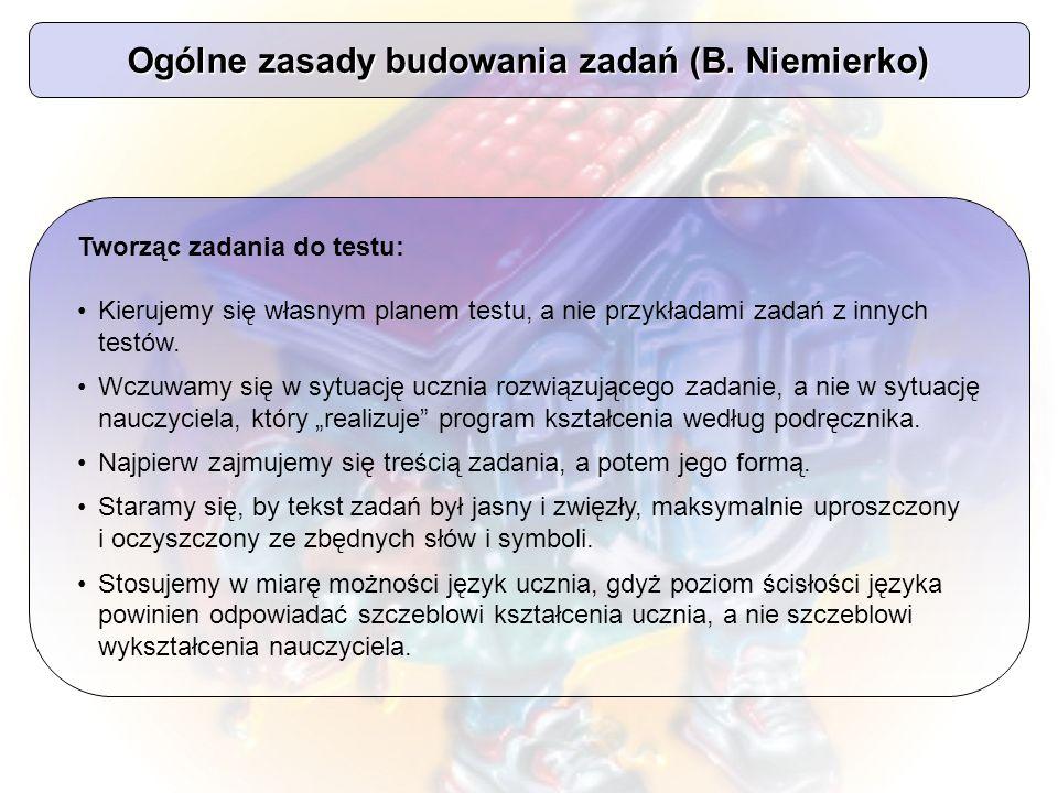 Ogólne zasady budowania zadań (B. Niemierko)