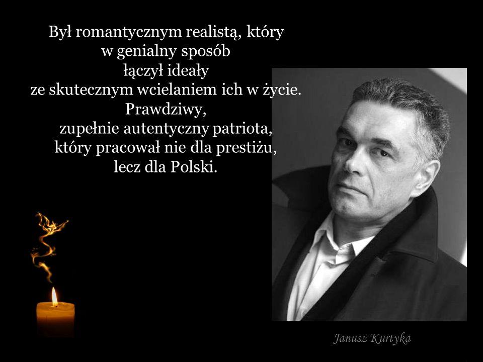 Był romantycznym realistą, który w genialny sposób łączył ideały ze skutecznym wcielaniem ich w życie. Prawdziwy, zupełnie autentyczny patriota, który pracował nie dla prestiżu, lecz dla Polski.