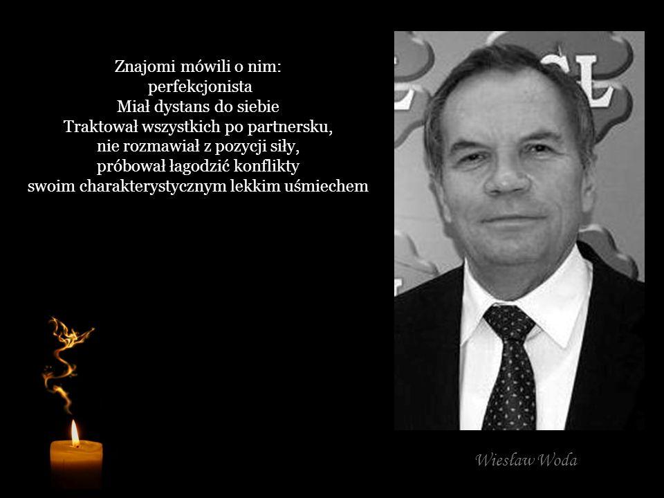 Wiesław Woda Znajomi mówili o nim: perfekcjonista