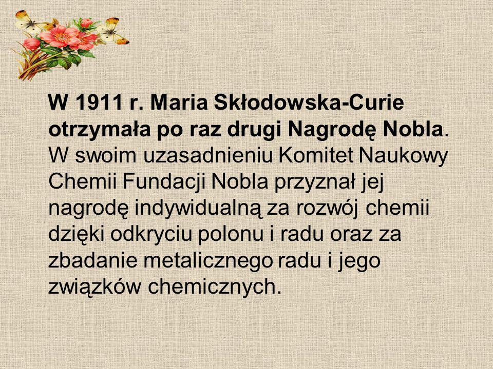 W 1911 r. Maria Skłodowska-Curie otrzymała po raz drugi Nagrodę Nobla