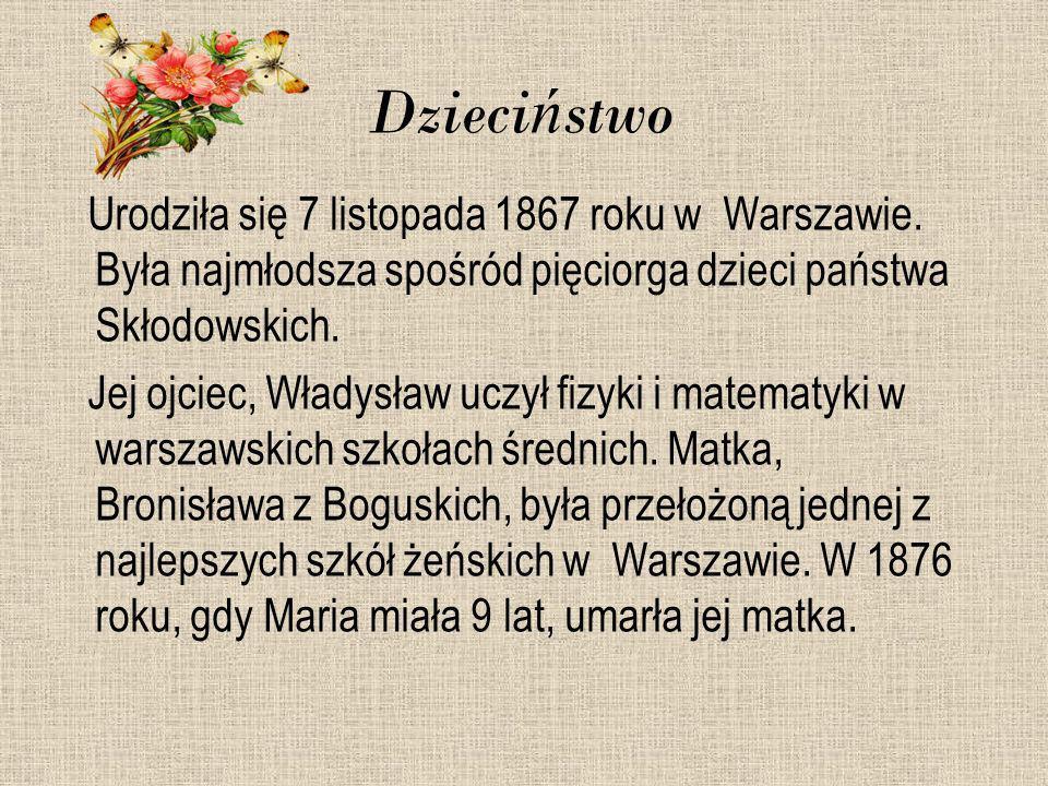 Dzieciństwo Urodziła się 7 listopada 1867 roku w Warszawie. Była najmłodsza spośród pięciorga dzieci państwa Skłodowskich.