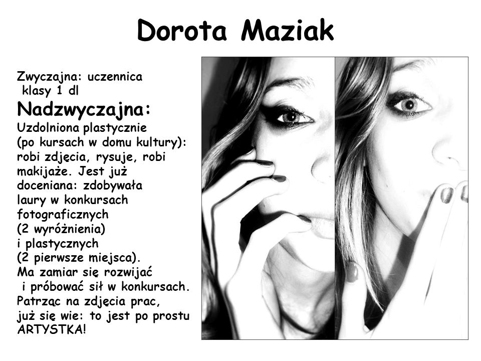 Dorota Maziak Nadzwyczajna: Zwyczajna: uczennica klasy 1 dl