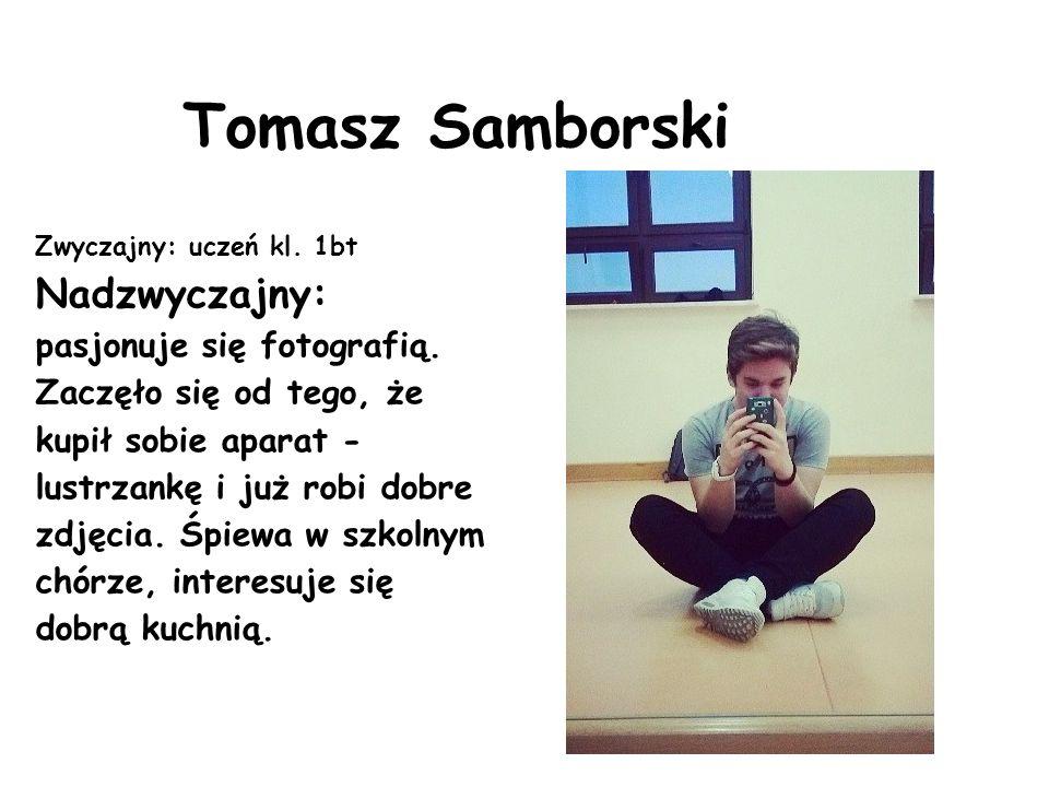 Tomasz Samborski Zwyczajny: uczeń kl. 1bt.
