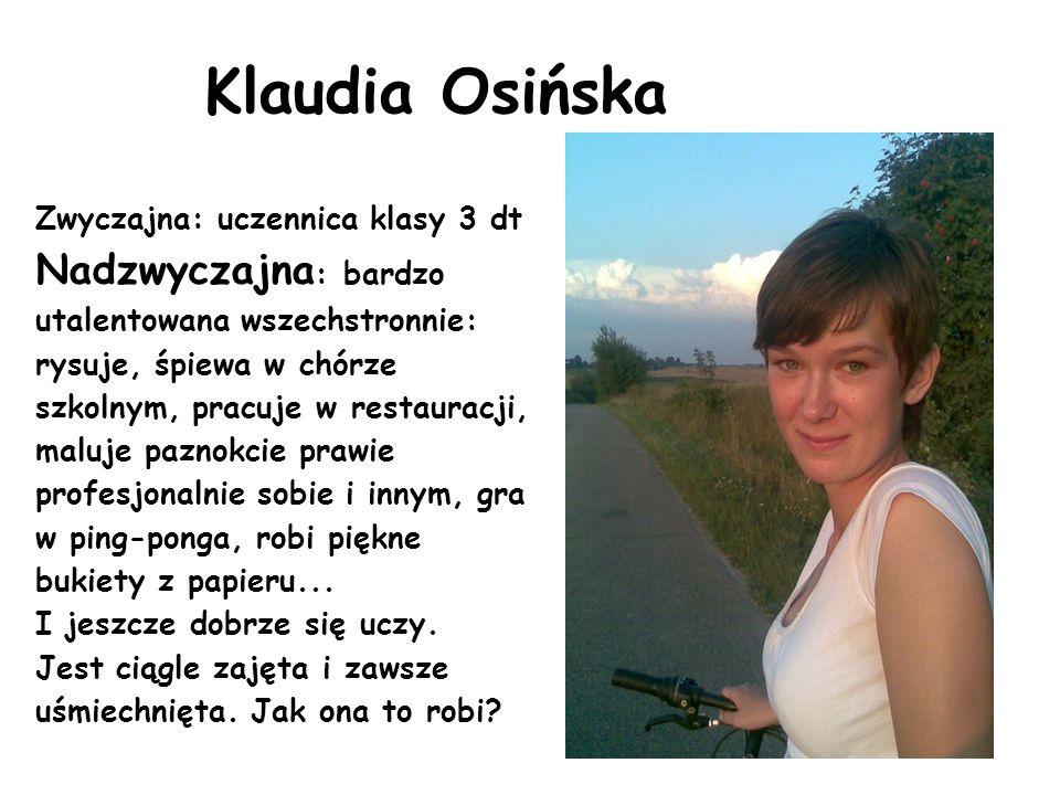 Klaudia Osińska Zwyczajna: uczennica klasy 3 dt.
