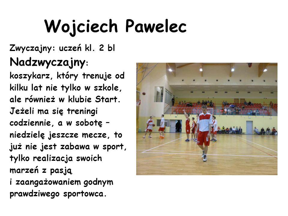 Wojciech Pawelec Zwyczajny: uczeń kl. 2 bl.
