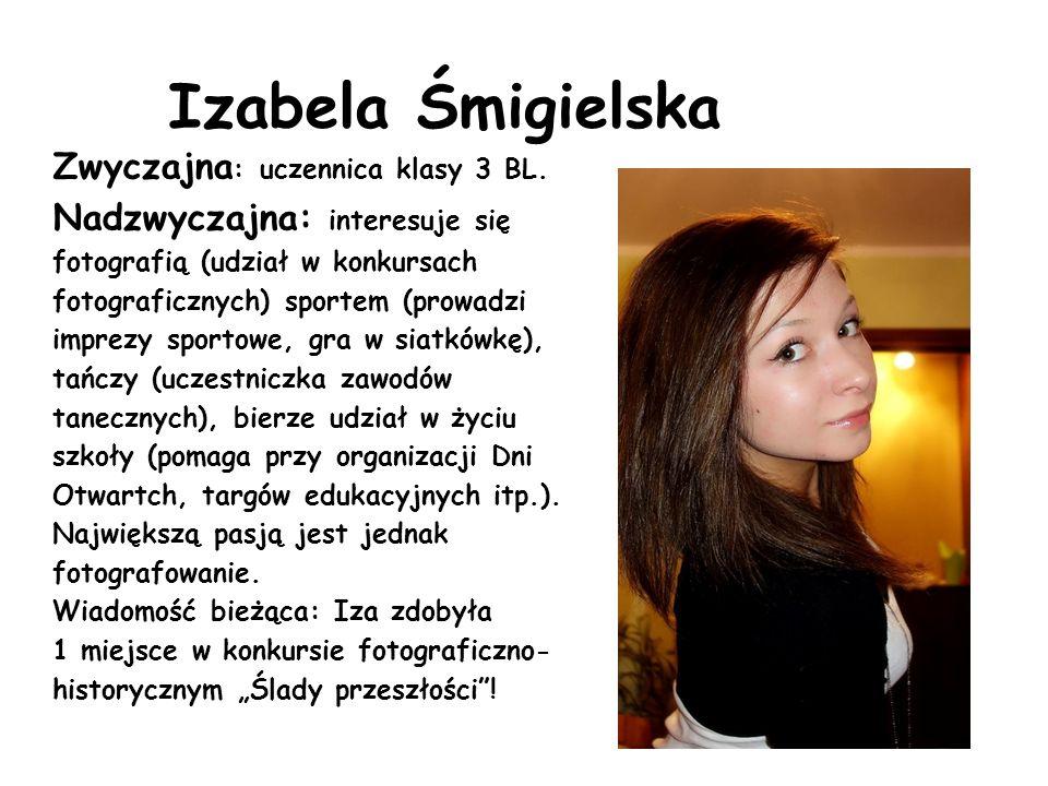 Izabela Śmigielska Zwyczajna: uczennica klasy 3 BL.