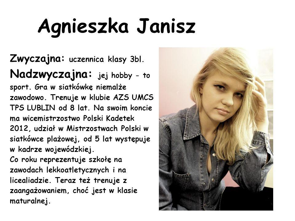 Agnieszka Janisz Zwyczajna: uczennica klasy 3bl.