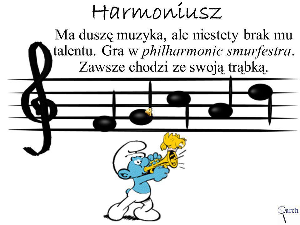 Harmoniusz Ma duszę muzyka, ale niestety brak mu talentu.