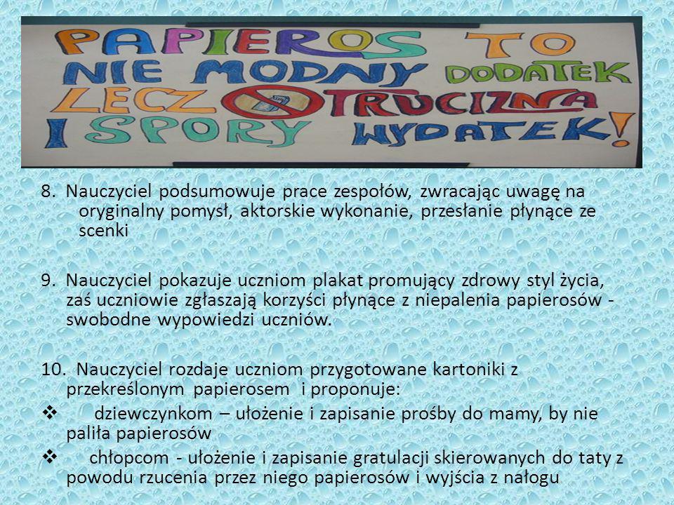 8. Nauczyciel podsumowuje prace zespołów, zwracając uwagę na oryginalny pomysł, aktorskie wykonanie, przesłanie płynące ze scenki