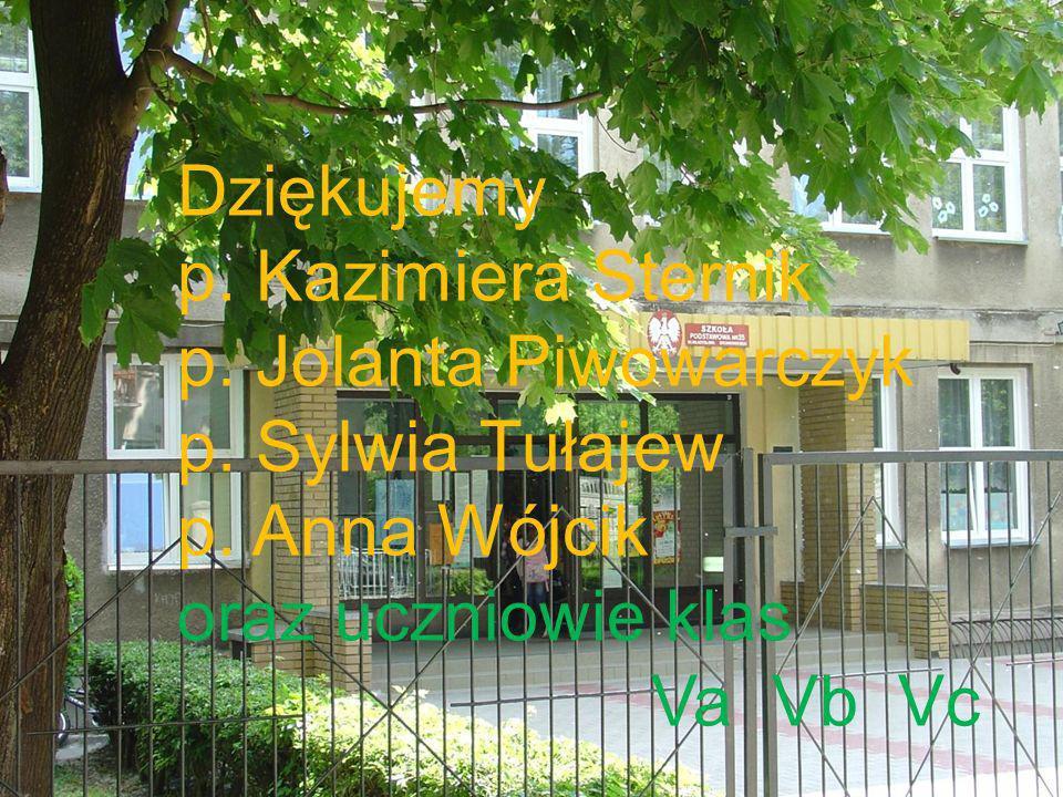 Dziękujemy p. Kazimiera Sternik. p. Jolanta Piwowarczyk. p. Sylwia Tułajew. p. Anna Wójcik. oraz uczniowie klas.