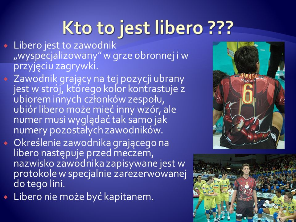 """Kto to jest libero Libero jest to zawodnik """"wyspecjalizowany w grze obronnej i w przyjęciu zagrywki."""
