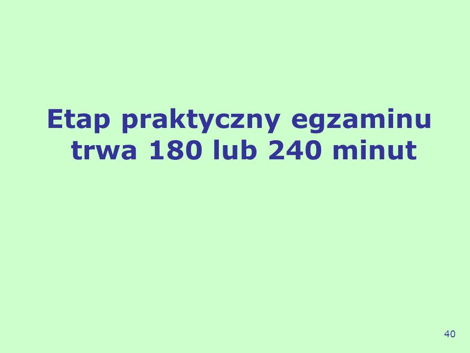 Etap praktyczny egzaminu trwa 180 lub 240 minut