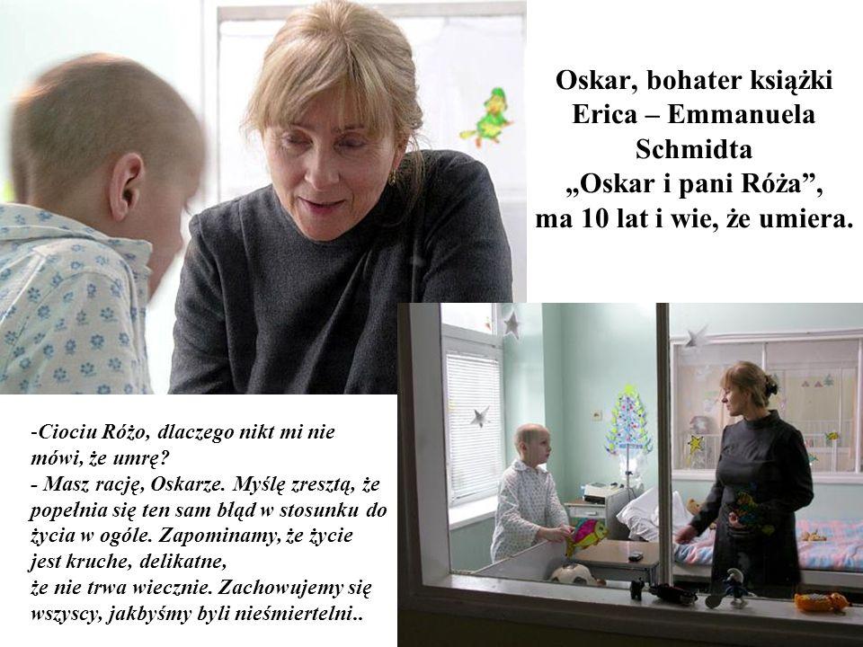 "Oskar, bohater książki Erica – Emmanuela Schmidta ""Oskar i pani Róża , ma 10 lat i wie, że umiera."