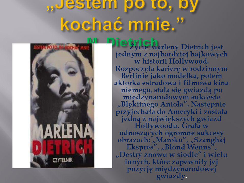 """""""Jestem po to, by kochać mnie. M. Dietrich"""