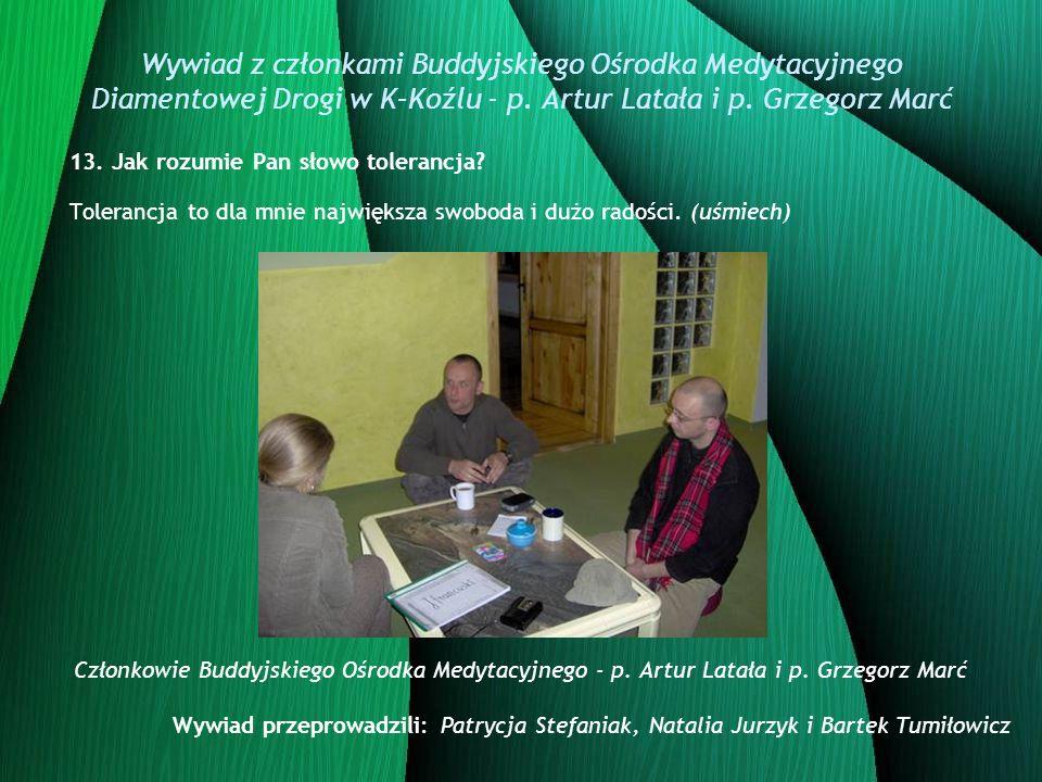 Wywiad z członkami Buddyjskiego Ośrodka Medytacyjnego Diamentowej Drogi w K–Koźlu - p. Artur Latała i p. Grzegorz Marć