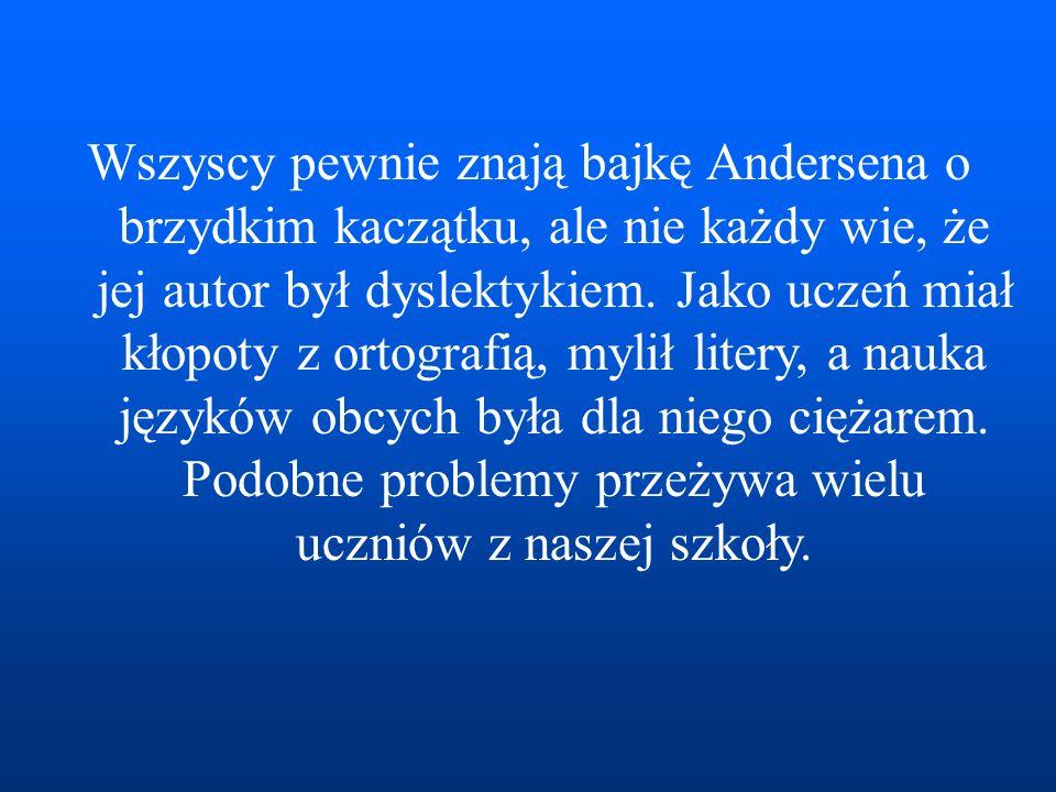 Wszyscy pewnie znają bajkę Andersena o brzydkim kaczątku, ale nie każdy wie, że jej autor był dyslektykiem.