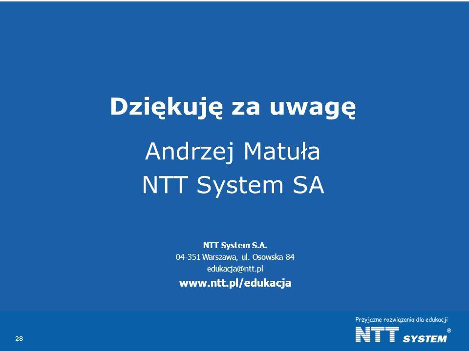 Dziękuję za uwagę Andrzej Matuła NTT System SA www.ntt.pl/edukacja