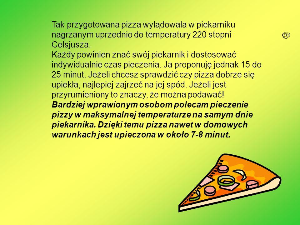 Tak przygotowana pizza wylądowała w piekarniku nagrzanym uprzednio do temperatury 220 stopni Celsjusza.