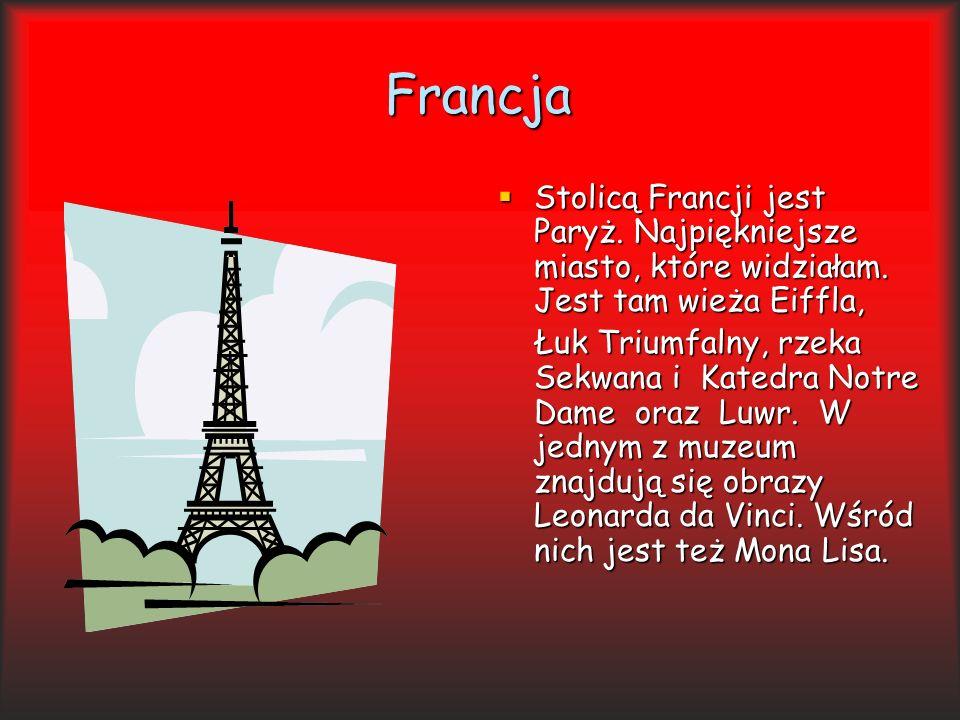 Francja Stolicą Francji jest Paryż. Najpiękniejsze miasto, które widziałam. Jest tam wieża Eiffla,