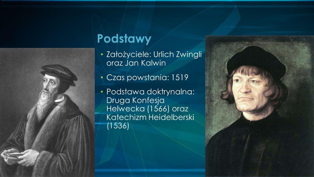 Podstawy Założyciele: Urlich Zwingli oraz Jan Kalwin