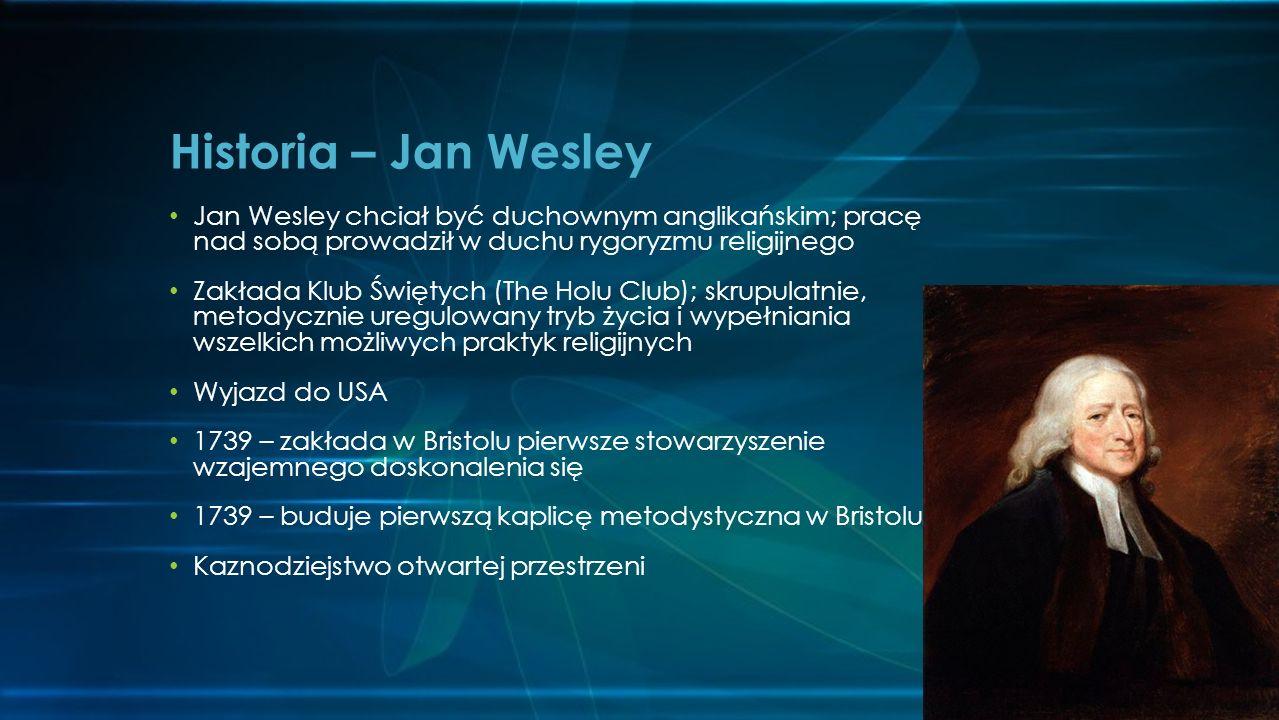 Historia – Jan Wesley Jan Wesley chciał być duchownym anglikańskim; pracę nad sobą prowadził w duchu rygoryzmu religijnego.