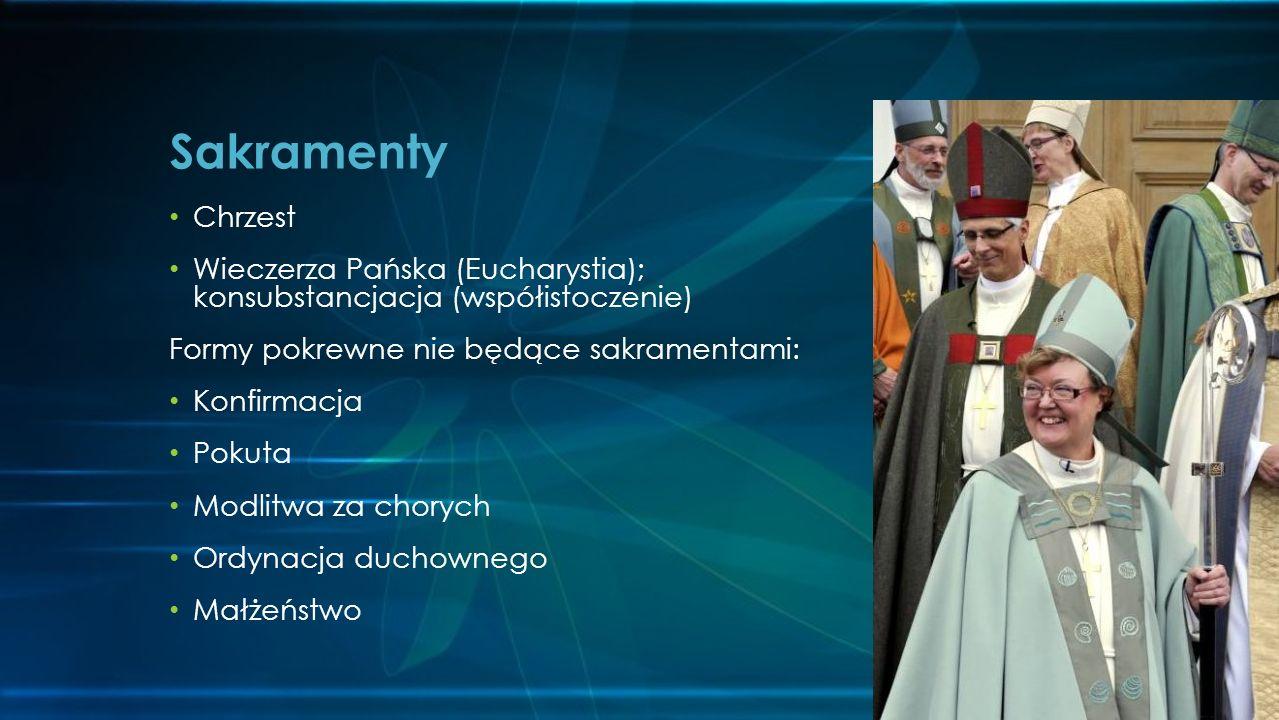 Sakramenty Chrzest. Wieczerza Pańska (Eucharystia); konsubstancjacja (współistoczenie) Formy pokrewne nie będące sakramentami: