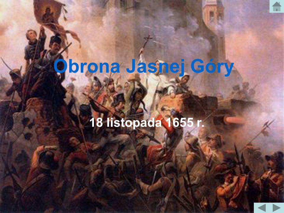 Obrona Jasnej Góry Obrona Jasnej Góry 18 listopada 1655 r.