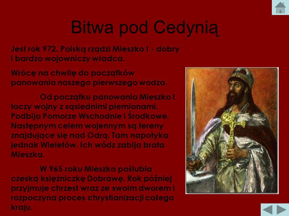 Bitwa pod Cedynią Jest rok 972. Polską rządzi Mieszko I - dobry i bardzo wojowniczy władca.
