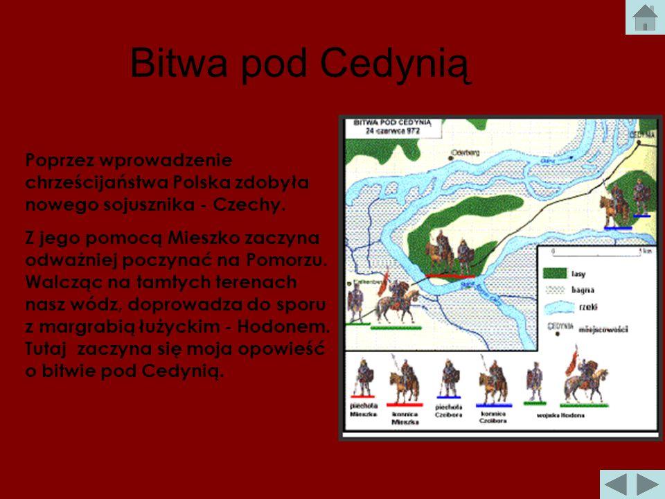 Bitwa pod CedyniąPoprzez wprowadzenie chrześcijaństwa Polska zdobyła nowego sojusznika - Czechy.