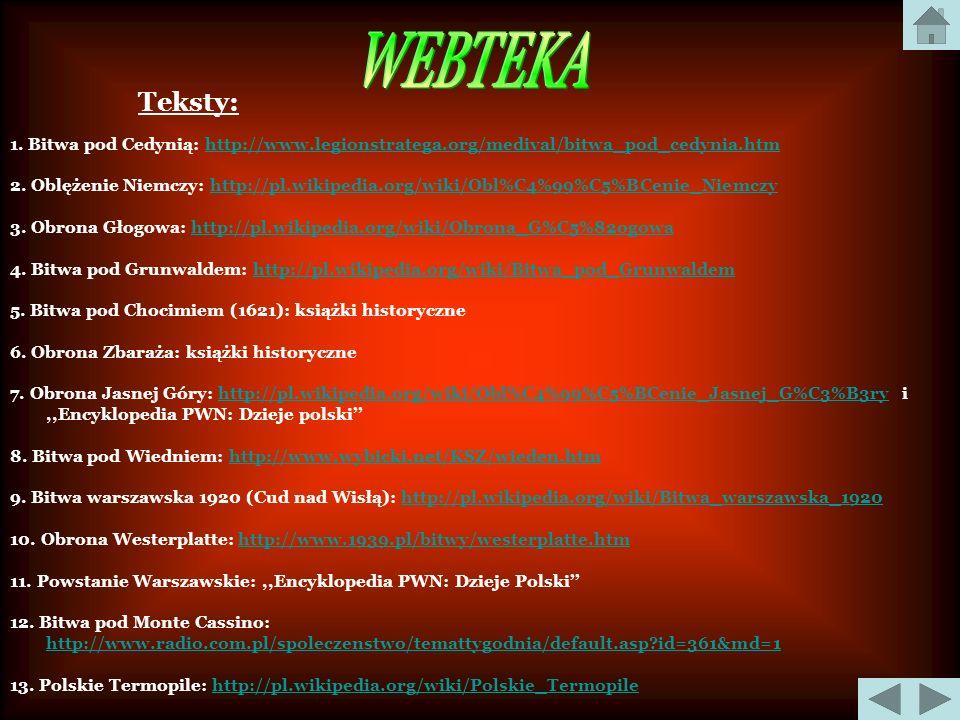 WEBTEKATeksty: 1. Bitwa pod Cedynią: http://www.legionstratega.org/medival/bitwa_pod_cedynia.htm.