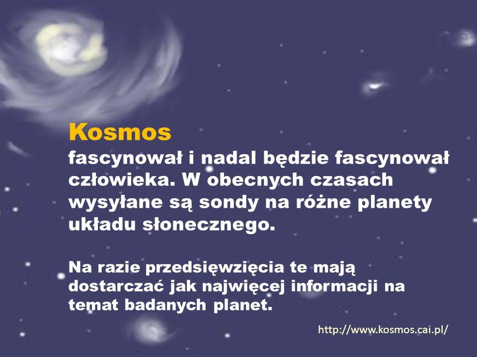 Kosmos fascynował i nadal będzie fascynował człowieka. W obecnych czasach wysyłane są sondy na różne planety układu słonecznego.