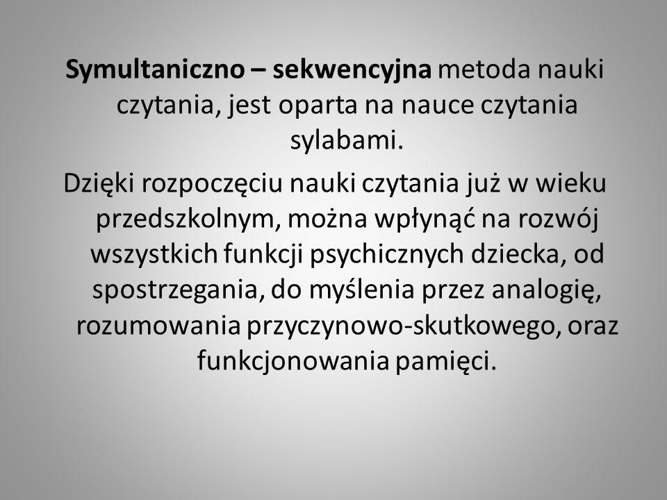 Symultaniczno – sekwencyjna metoda nauki czytania, jest oparta na nauce czytania sylabami.