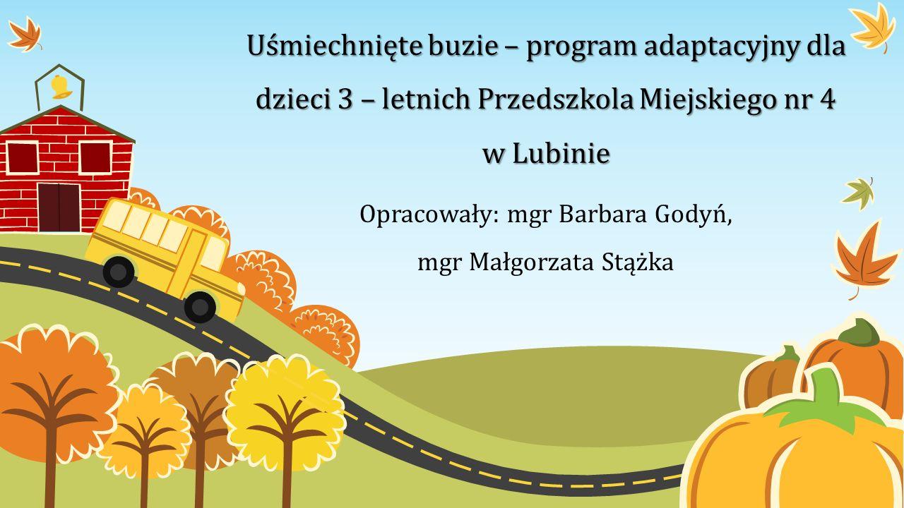Opracowały: mgr Barbara Godyń, mgr Małgorzata Stążka