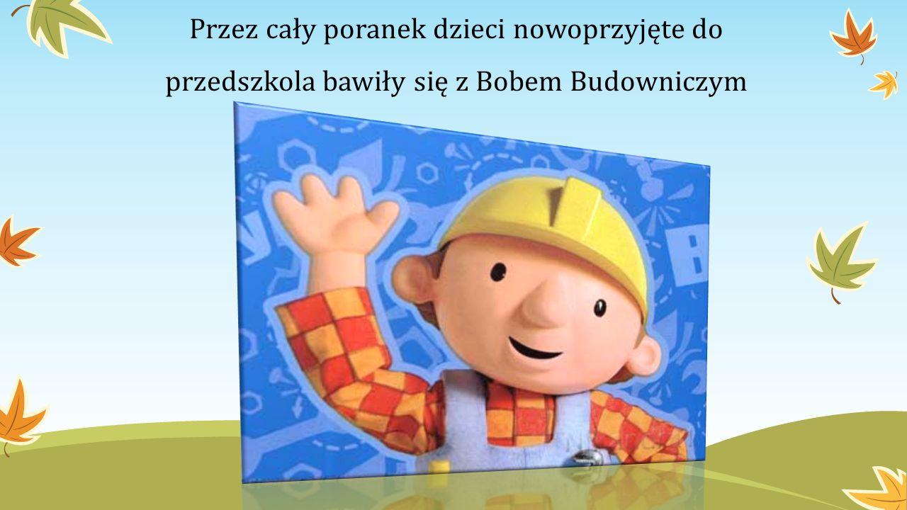 Przez cały poranek dzieci nowoprzyjęte do przedszkola bawiły się z Bobem Budowniczym