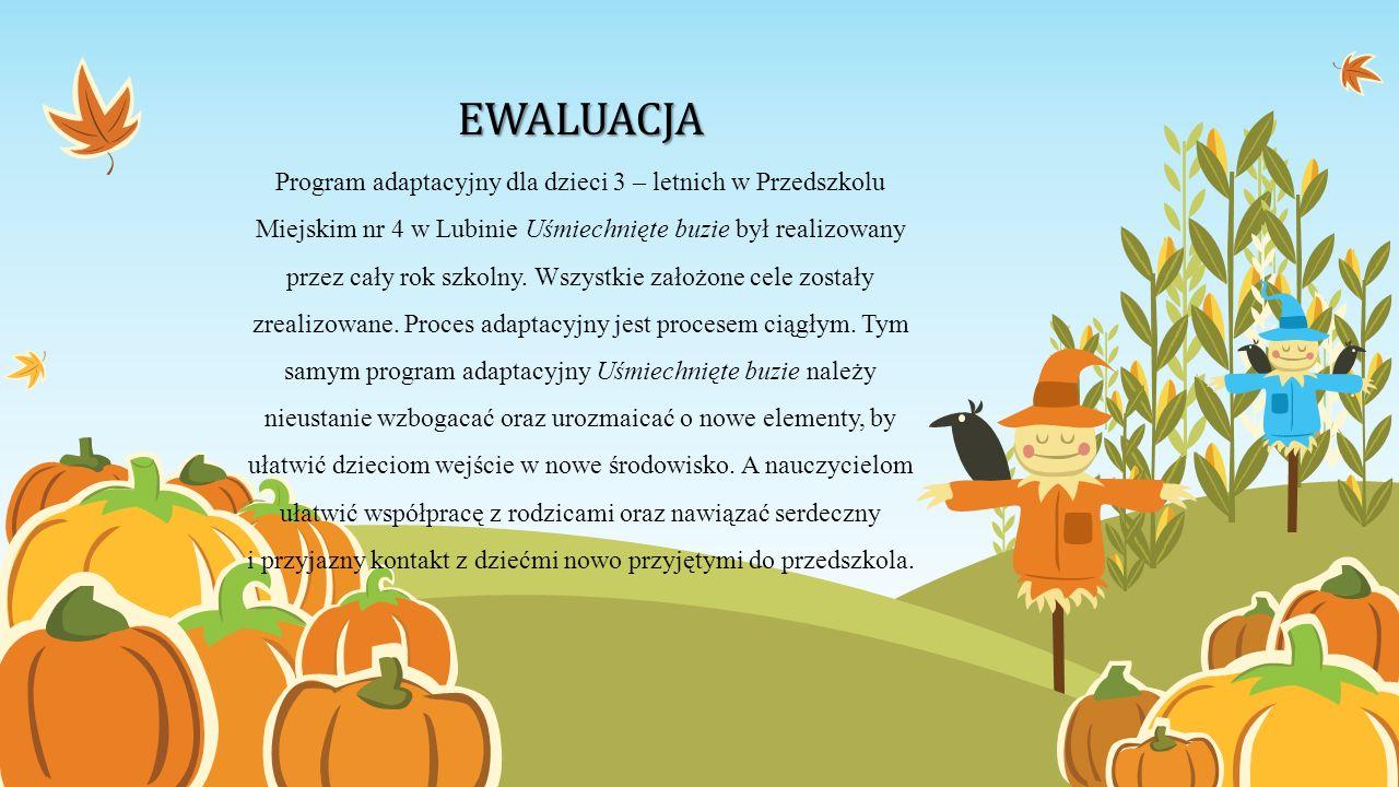 EWALUACJA Program adaptacyjny dla dzieci 3 – letnich w Przedszkolu Miejskim nr 4 w Lubinie Uśmiechnięte buzie był realizowany przez cały rok szkolny.