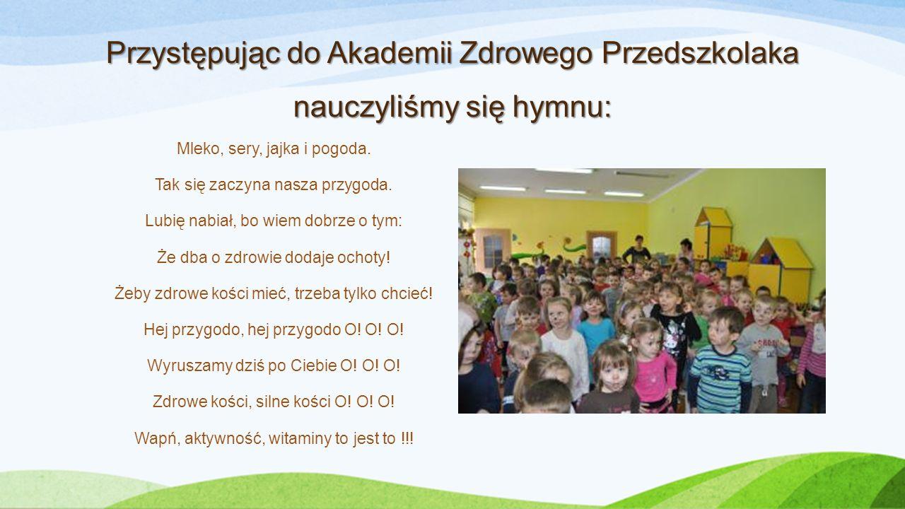 Przystępując do Akademii Zdrowego Przedszkolaka nauczyliśmy się hymnu:
