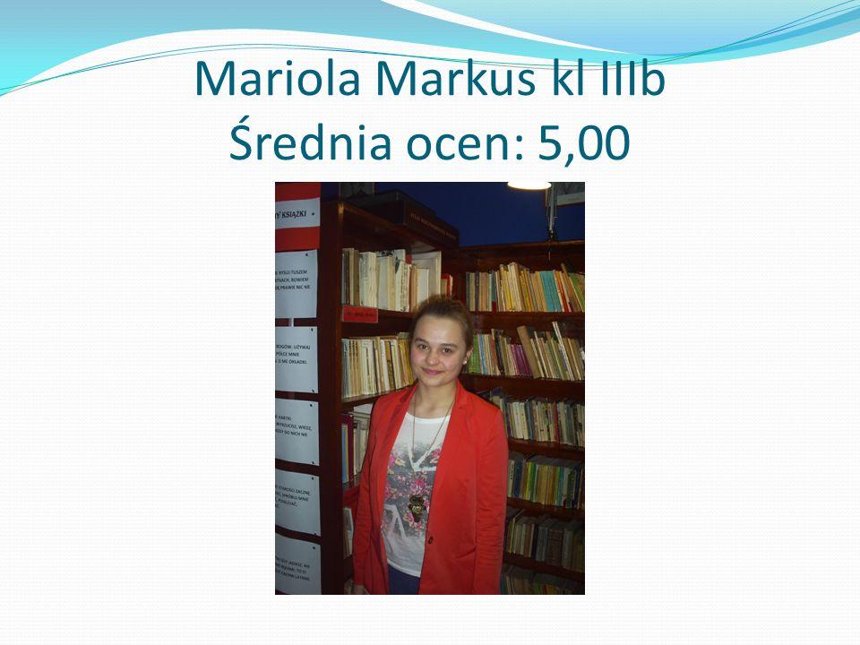Mariola Markus kl IIIb Średnia ocen: 5,00
