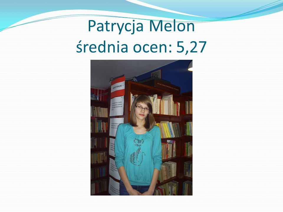 Patrycja Melon średnia ocen: 5,27
