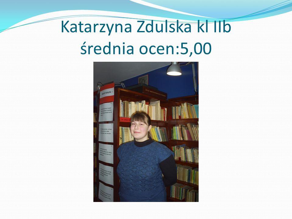Katarzyna Zdulska kl IIb średnia ocen:5,00