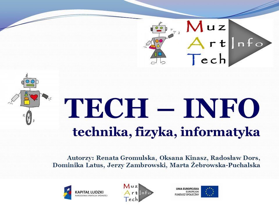 TECH – INFO technika, fizyka, informatyka Autorzy: Renata Gromulska, Oksana Kinasz, Radosław Dors, Dominika Latus, Jerzy Zambrowski, Marta Żebrowska-Puchalska
