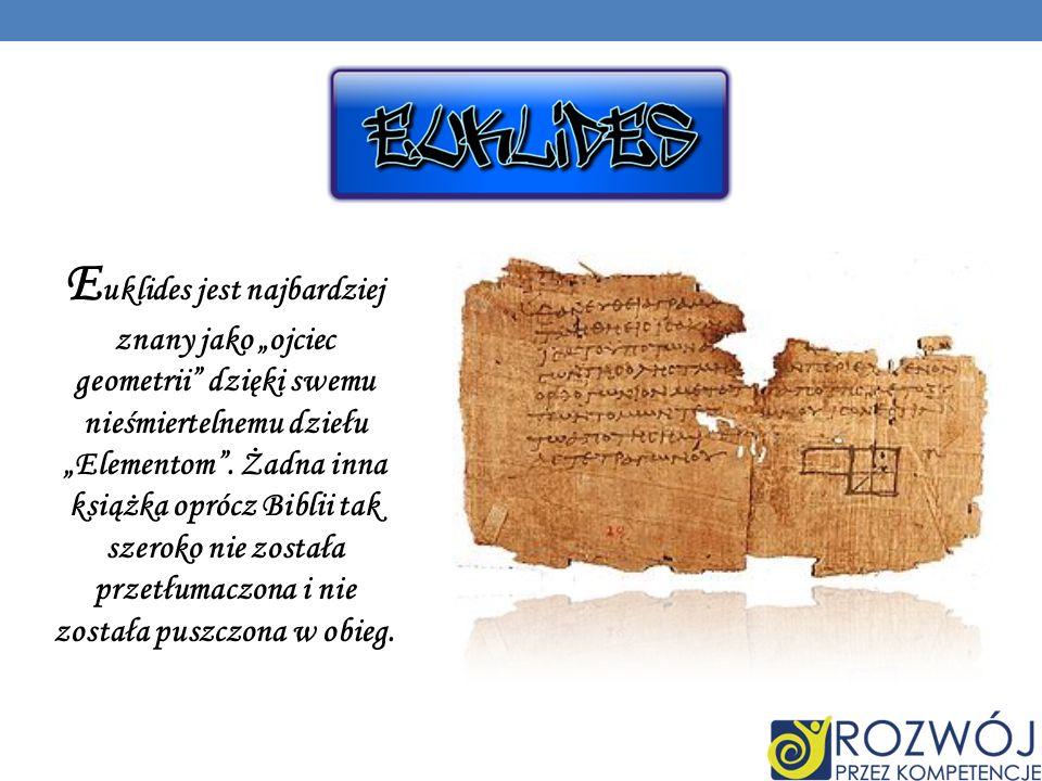 """Euklides jest najbardziej znany jako """"ojciec geometrii dzięki swemu nieśmiertelnemu dziełu """"Elementom ."""