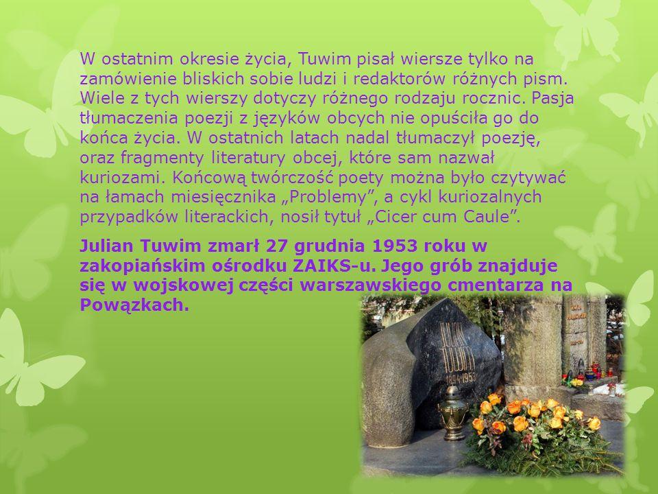 W ostatnim okresie życia, Tuwim pisał wiersze tylko na zamówienie bliskich sobie ludzi i redaktorów różnych pism.