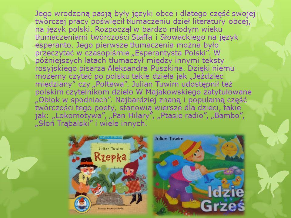 Jego wrodzoną pasją były języki obce i dlatego część swojej twórczej pracy poświęcił tłumaczeniu dzieł literatury obcej, na język polski.