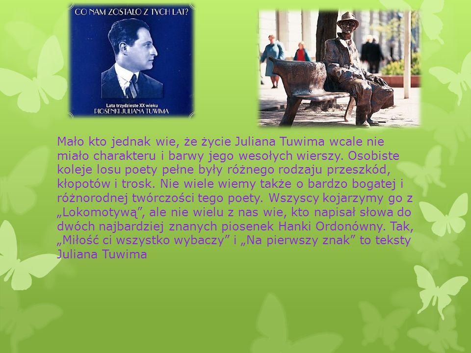 Mało kto jednak wie, że życie Juliana Tuwima wcale nie miało charakteru i barwy jego wesołych wierszy.