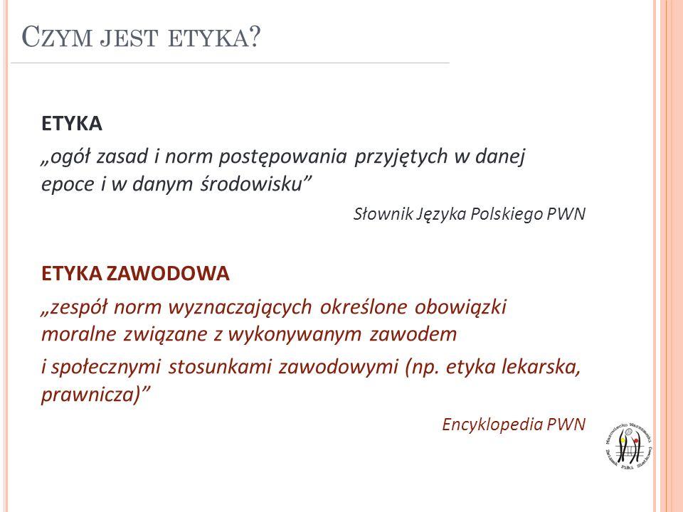 """Czym jest etyka ETYKA. """"ogół zasad i norm postępowania przyjętych w danej epoce i w danym środowisku"""