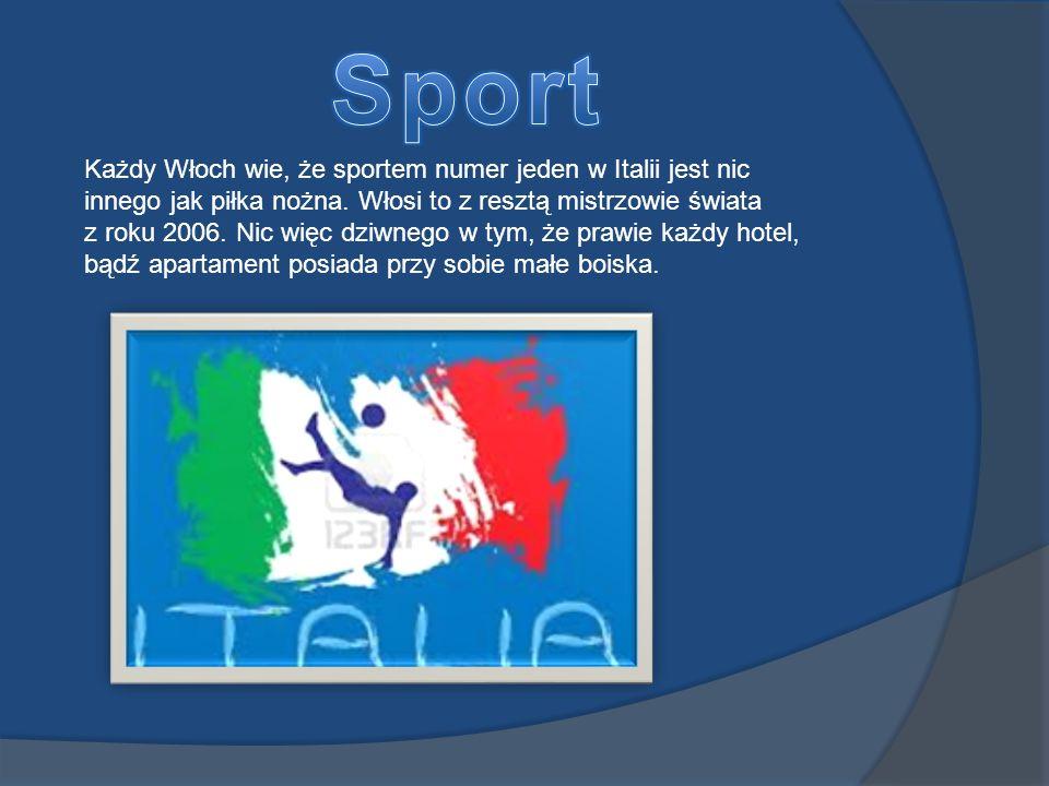 Sport Każdy Włoch wie, że sportem numer jeden w Italii jest nic innego jak piłka nożna. Włosi to z resztą mistrzowie świata.