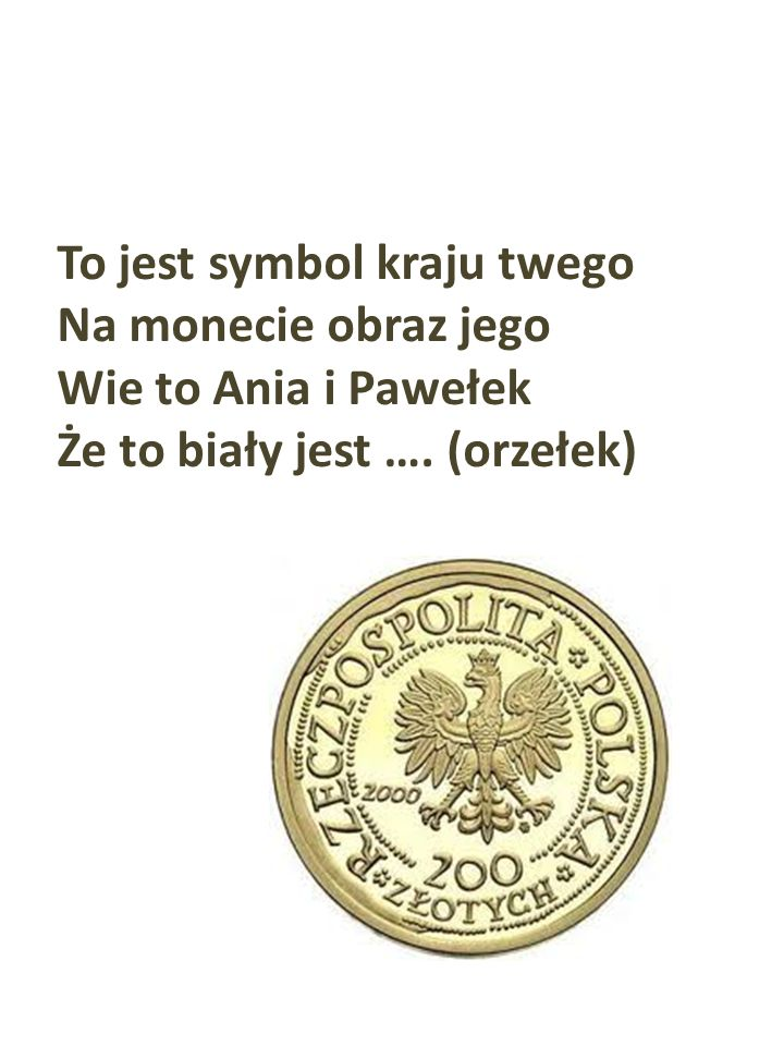 To jest symbol kraju twego.Na monecie obraz jego.